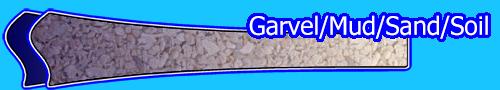Gravel / Mud / Sand / Soil