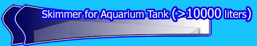 Skimmer for Aquarium Tank (>10000 liters)